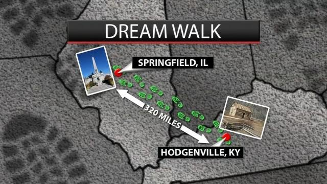"On Wednesday, he and his father will take their love for walking to the extreme as they begin their ""Dream Walk,"" a 320-mile trek from Abraham Lincoln's birthplace in Hodgenville, to his resting place in Springfield, IL."